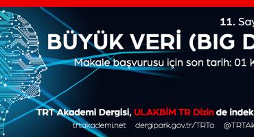 """TRT Akademi Dergisi """"Büyük Veri"""" (Big Data) Sayısı Duyurusu"""